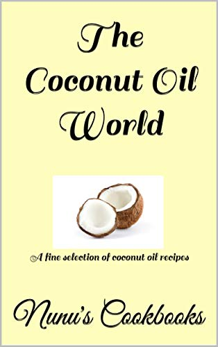 The Coconut Oil World: A fine selection of coconut oil recipes (English Edition)
