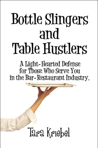 Bottle Slingers and Table Hustlers: A Light-Hearted Defense for Those Who Serve You in the Bar-Restaurant Industry.