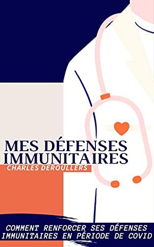 Mes défenses immunitaires: quels sont les meilleurs moyens naturels pour renforcer son système immunitaire (French Edition)