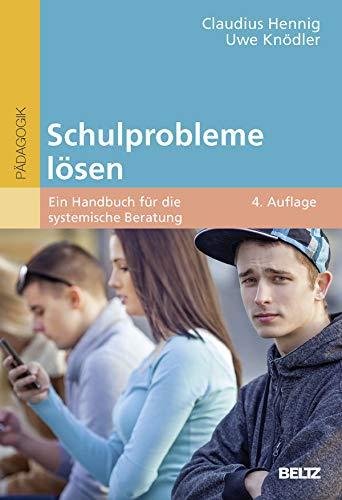 Schulprobleme lösen: Ein Handbuch für die systemische Beratung