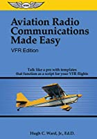 Aviation Radio Communications Made Easy: VFR Edition: Talk Like a Pro with Templates That Function as a Script for Your VFR Flights
