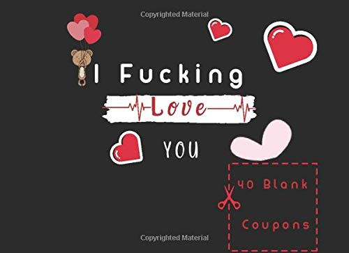 I Fucking Love You: Blank Coupon Book - 40 Blank DIY Vouchers for Him/Her , Couples Coupon Book for Lovers Are deep in Love , Booklet of DIY Gift ... Birthday, Chistmas , last minute gift