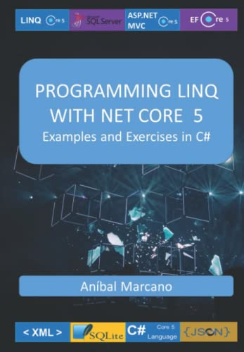 PROGRAMMING MICROSOFT LINQ NET CORE 5: Examples and Exercises in C#