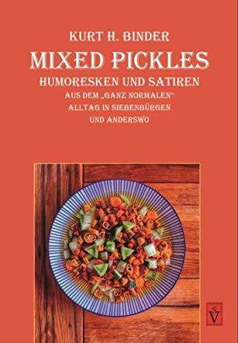 Mixed Pickles: Humoresken und Satiren aus dem ganz normalen Alltag in SIebenbürgen und anderswo