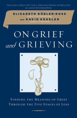 On Grief and Grieving: Finding the Meaning of Grief...