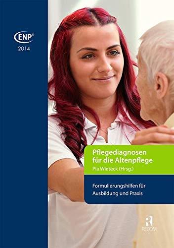 ENP-Pflegediagnosen für die Altenpflege: Formulierungshilfen für Ausbildung und Praxis