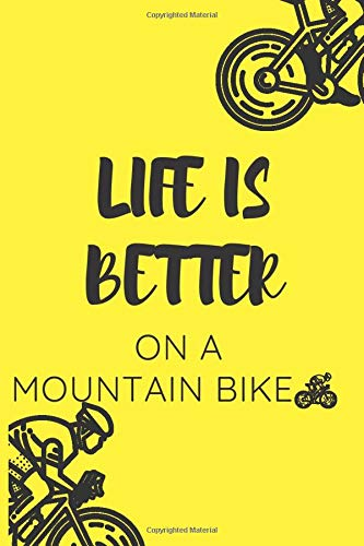 LIFE IS BETTER ON A MOUNTAIN BIKE: Great gift for mountain bikers and outdoor lovers, 6' x 9' 110 Lined Pages