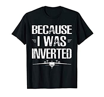 Because I Was Inverted TShirt Quote