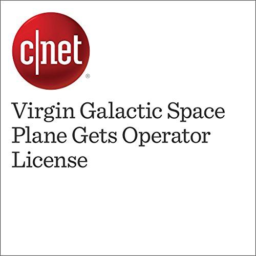 Virgin Galactic Space Plane Gets Operator License  audiobook cover art