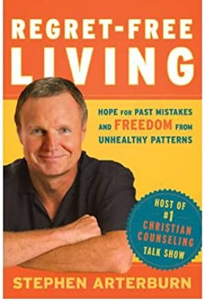 [(Regret Free Living : Tools for Building Strong, Healthy Relationships)] [By (author) Stephen Arterburn] published on (February, 2010)