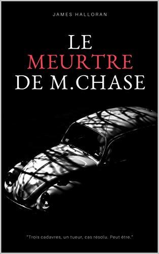 Couverture du livre Le meurtre de M. Chase: un thriller psychologique : Trois corps, un meurtrier, affaire classée. Une sombre enquête, un mystère oublié pour le détective Brown