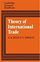 Theory of International Trade: A Dual, General Equilibrium Approach (Cambridge Economic Handbooks) by Avinash Dixit Victor Norman(1980-09-30)