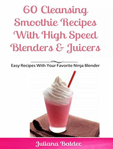 60 Cleansing Smoothie Recipes With High Speed Blenders & Juicers: Easy Recipes With Your Favorite Ninja Blender (English Edition)