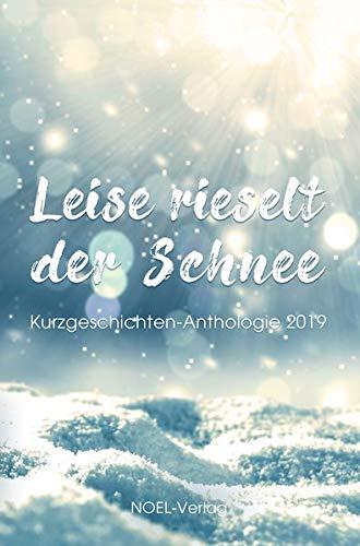 Leise rieselt der Schnee: Kurzgeschichten-Anthologie 2019