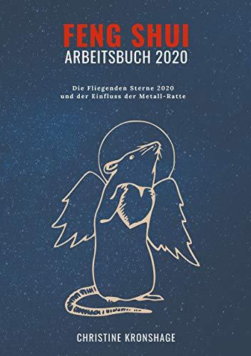 Feng Shui Arbeitsbuch 2020: Die Fliegenden Sterne 2020 und der Einfluss der Metall-Ratte