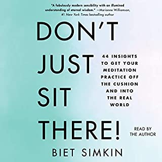 Don't Just Sit There!     44 Insights to Get Your Meditation Practice off the Cushion and into the Real World              By:                                                                                                                                 Biet Simkin                               Narrated by:                                                                                                                                 Biet Simkin                      Length: 5 hrs and 59 mins     Not rated yet     Overall 0.0