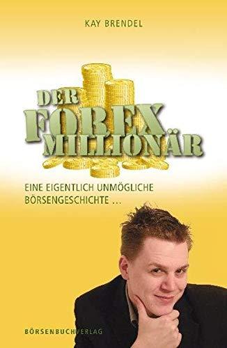 Der Forex-Millionär: Eine eigentlich unmögliche Börsengeschichte ...