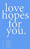 love hopes for you. III: 155 lessons to hold you. to push you. to remind you. to heal you.