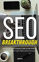 SEO Breakthrough: How to Get Massive Quality Traffic to Your Website With Easy Search Engine Optimization Strategies