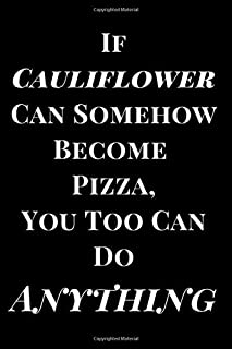 If Cauliflower Can Become Pizza, You Too Can Do Anything: Funny, Motivational and Inspirational Lined Notebook Journal