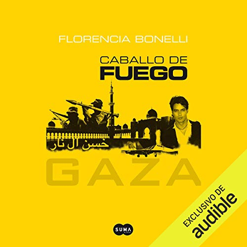 Couverture de Caballo de fuego: Gaza [Horse of Fire: Gaza] (Narración en Castellano)