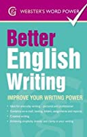 Better English Writing: Improve Your Writing Power (Webster's Word Power)