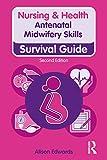 Antenatal Midwifery Skills: Survival Guide (Nursing and Health Survival Guides) (English Edition)