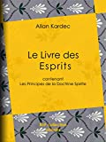 Le Livre des Esprits - Contenant Les Principes de la Doctrine Spirite - Format Kindle - 9782346000838 - 3,99 €