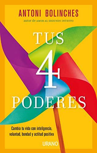 Tus 4 poderes: Cambia tu vida con inteligencia, voluntad, bondad y actitud positiva (Crecimiento personal) (Spanish Edition)