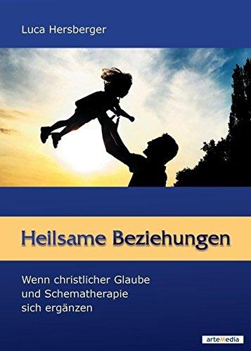 Heilsame Beziehungen: Wenn christlicher Glaube und Schematherapie sich ergänzen
