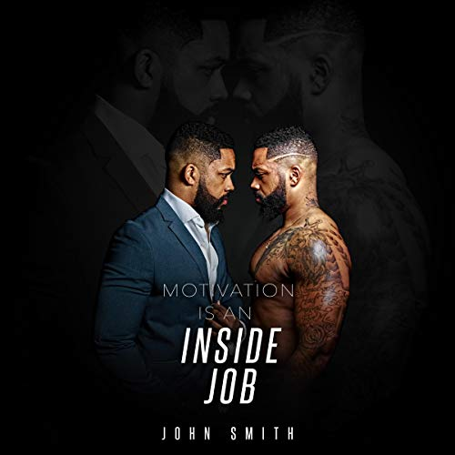 Motivation Is an Inside Job                   By:                                                                                                                                 John Smith                               Narrated by:                                                                                                                                 John Smith,                                                                                        Sierra Rush                      Length: 1 hr and 3 mins     5 ratings     Overall 5.0