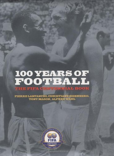 100 Years of Football: The Fifa Centennial Book by Pierre Lanfranchi (2004-05-27)