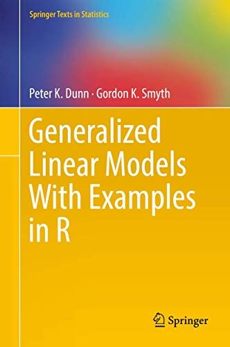 Compare Textbook Prices for Generalized Linear Models With Examples in R Springer Texts in Statistics 1st ed. 2018 Edition ISBN 9781441901170 by Dunn, Peter K.,Smyth, Gordon K.