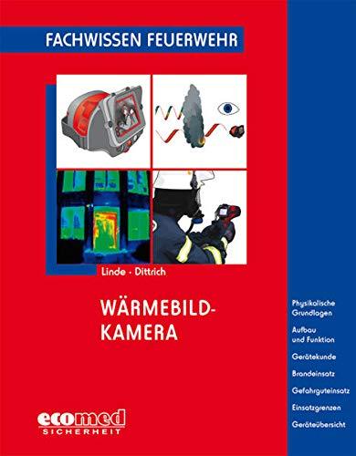 Wärmebildkamera: Physikalische Grundlagen - Sensoren - Geräte - Anwendungen - Brandeinsatz - Gefahrguteinsatz - Einsatzgrenzen (Fachwissen Feuerwehr)