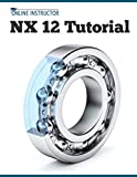 NX 12 Tutorial: Sketching, Feature Modeling, Assemblies, Dra