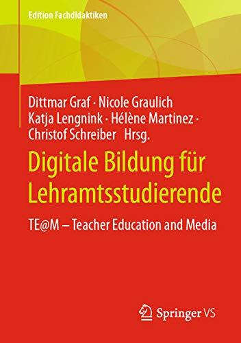 Digitale Bildung für Lehramtsstudierende: TE@M ‒ Teacher Education and Media (Edition Fachdidakti