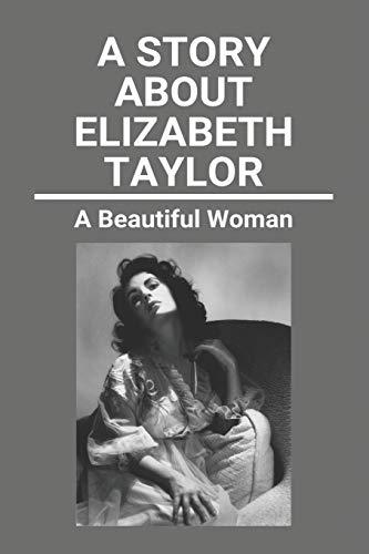 A Story About Elizabeth Taylor: A Beautiful Woman: Elizabeth Taylor Marriages