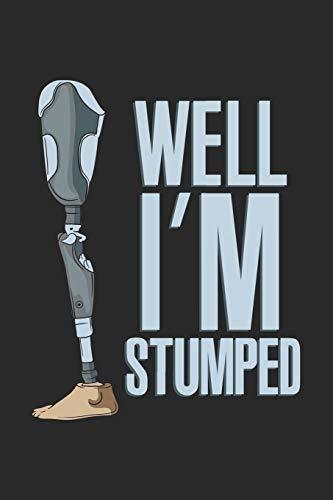 Well I'm Stumped: Bein Amputiert. Notizbuch / Tagebuch / Heft mit Linierten Seiten. Notizheft mit Linien, Journal, Planer für Termine oder To-Do-Liste.