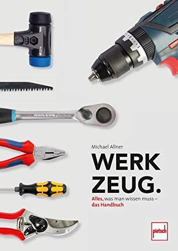 Werkzeug.: Alles, was man wissen muss - das Handbuch