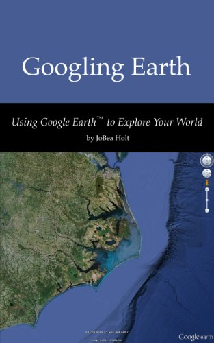 Googling Earth: Using Google Earth to Explore Your World (English Edition)