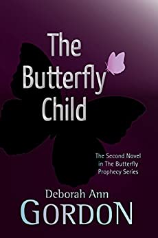 The Butterfly Child (Butterfly Prophecy Series) by [Deborah Ann Gordon]