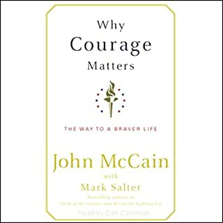 Why Courage Matters     The Way to a Braver Life              By:                                                                                                                                 John McCain,                                                                                        Mark Salter                               Narrated by:                                                                                                                                 Dan Cashman                      Length: 4 hrs and 33 mins     66 ratings     Overall 3.8