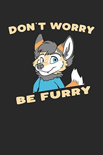 Don\'t Worry Be Furry: Furry Fandom Notizbuch / Tagebuch / Heft mit Karierten Seiten. Notizheft mit Weißen Karo Seiten, Malbuch, Journal, Sketchbuch, Planer für Termine oder To-Do-Liste.