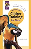 Getting Started: Clicker Training for Birds by Melinda Johnson(2003-09-01)