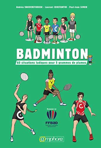Badminton: 60 situations ludiques pour 5 grammes de plumes (SPORTS DE RAQUE)
