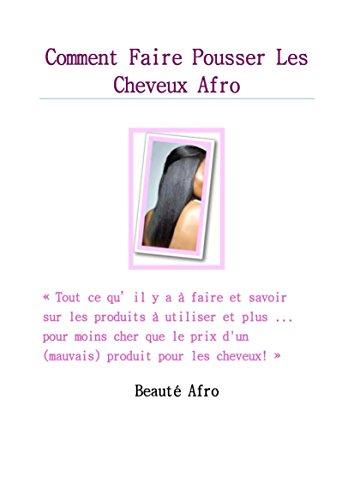Comment Faire Pousser Les Cheveux Afro: Guide sur...