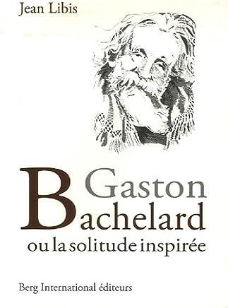 Gaston Bachelard ou la solitude inspirée
