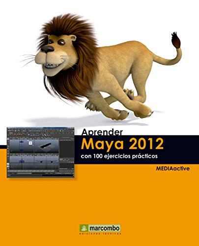 Aprender Maya 2012 con 100 ejercicios prácticos (Aprender...con 100 ejercicios prácticos)