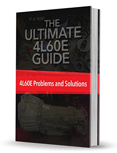 The Ultimate 4L60E Repair Guide: 4L60e Common Problems and Diagnosis for Repair (English Edition)