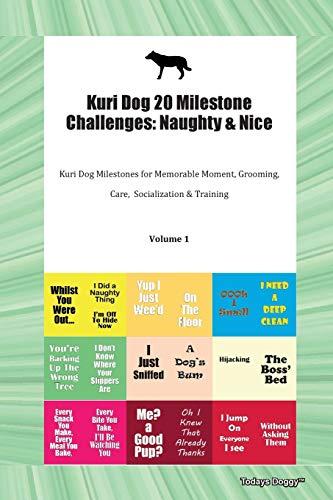 Kuri Dog 20 Milestone Challenges: Naughty & Nice Kuri Dog Milestones for Memorable Moment, Grooming, Care,  Socialization & Training Volume 1